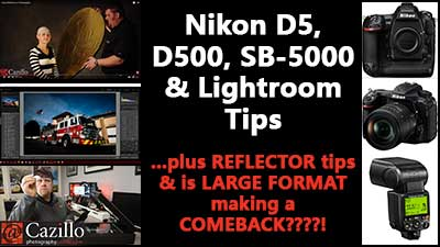 Nikon D5, D500, SB-5000 & Lightroom Tips