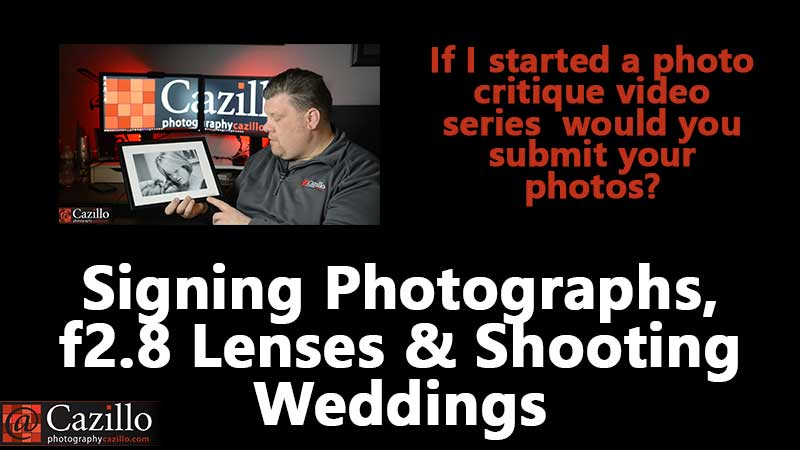 Signing Photographs, f2.8 Lenses & Shooting Weddings