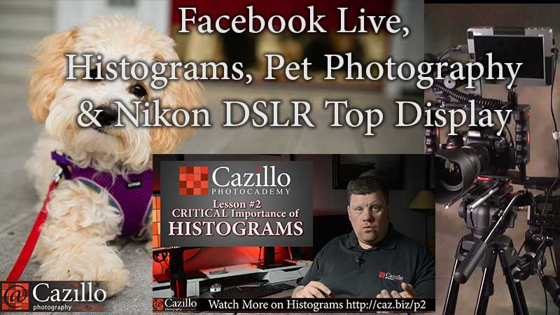 Facebook Live, Histograms, Pet Photography & Nikon DSLR Top Display