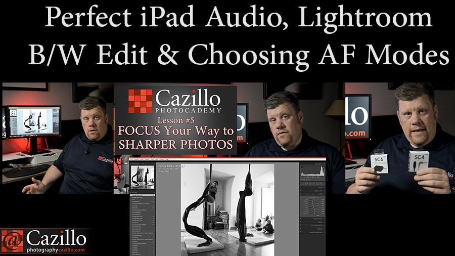 Perfect iPad Audio, Lightroom B/W Edit & Choosing AF Modes